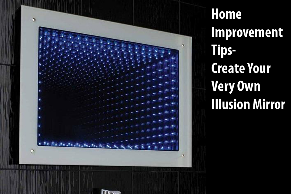 Home Improvement Tips-Create Your Very Own Illusion Mirror